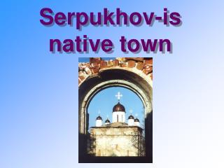Serpukhov-is native town