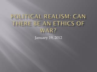 Political Realism: Can There Be an Ethics of War?
