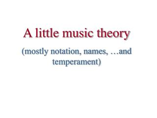 A little music theory (mostly notation, names, …and temperament)