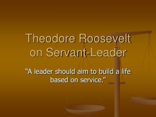 Theodore Roosevelt on Servant-Leader