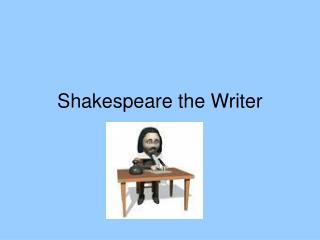Shakespeare the Writer