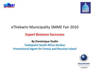 eThekwini Municipality SMME Fair 2010 Export Business Successes By Dominique Oudin Tradepoint South Africa Durban
