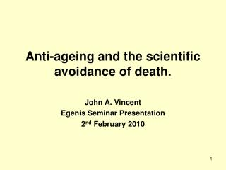 Anti-ageing and the scientific avoidance of death.
