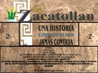 TOMO I. CAPÍTULO V (1516 – 1599) EL REINO DE ZACATOLLAN Y LA FUNDACIÓN DE LA VILLA DE NUESTRA SEÑORA DE LA CONCEPCIÓN D