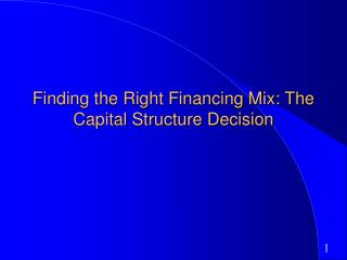 Finding the Right Financing Mix: The Capital Structure Decision