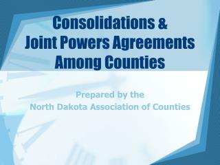 Consolidations & Joint Powers Agreements Among Counties