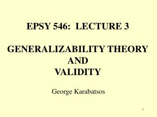 EPSY 546:  LECTURE 3 GENERALIZABILITY THEORY AND VALIDITY