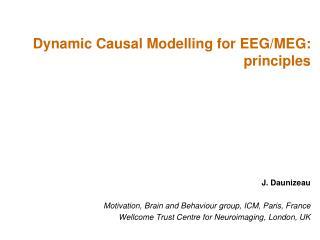 J. Daunizeau Motivation, Brain and Behaviour group, ICM, Paris, France Wellcome Trust Centre for Neuroimaging, London,