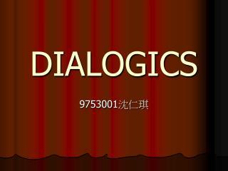 DIALOGICS