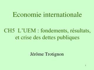 Economie internationale CH5  L'UEM : fondements, résultats, et crise des dettes publiques