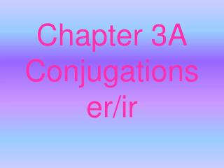 Chapter 3A Conjugations er/ir