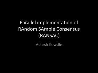 Parallel implementation of  RAndom SAmple  Consensus  (RANSAC)