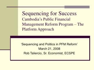 Sequencing for Success Cambodia s Public Financial Management Reform Program   The Platform Approach