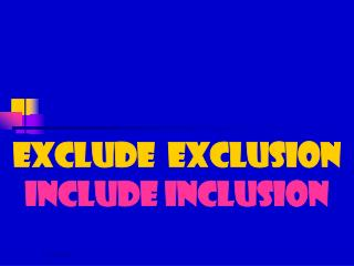 EXCLUDE  EXCLUSION INCLUDE INCLUSION