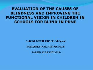 EVALUATION OF THE CAUSES OF BLINDNESS AND IMPROVING THE FUNCTIONAL VISION IN CHILDREN IN SCHOOLS FOR BLIND IN PUNE