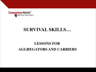 SURVIVAL SKILLS� LESSONS FOR  AGGREGATORS AND CARRIERS