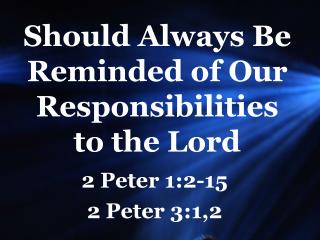 Should Always Be Reminded of Our Responsibilities to the Lord