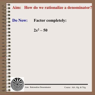 Aim:   How do we rationalize a denominator?