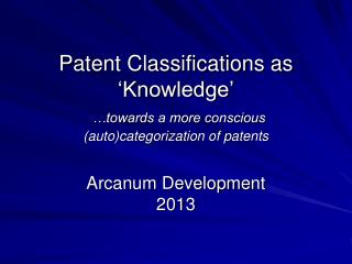 Patent Classifications as 'Knowledge' …towards a more conscious  (auto)categorization of patents