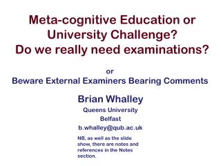 Meta-cognitive Education or University Challenge?