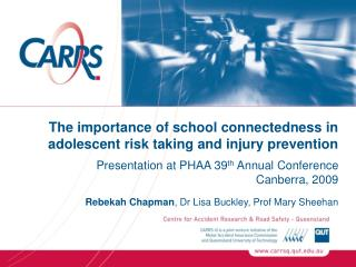 The importance of school connectedness in adolescent risk taking and injury prevention Presentation at PHAA 39 th  Annu
