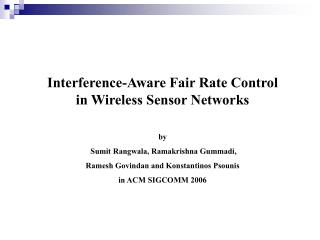 Interference-Aware Fair Rate Control in Wireless Sensor Networks by  Sumit Rangwala, Ramakrishna Gummadi,  Ramesh Govin