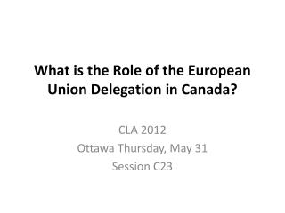 What is the Role of the European Union Delegation in Canada?