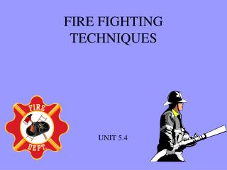FIRE FIGHTING TECHNIQUES