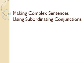 Making Complex Sentences Using Subordinating Conjunctions