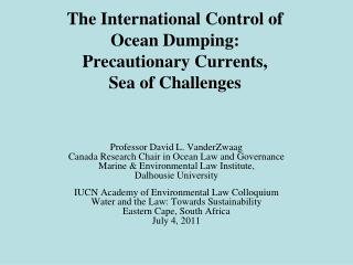 The International Control of                Ocean Dumping:  Precautionary Currents,  Sea of Challenges