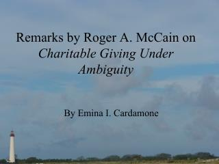 Remarks by Roger A. McCain on  Charitable Giving Under Ambiguity