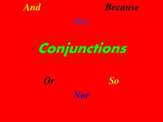 And  Because But Conjunctions Or So Nor