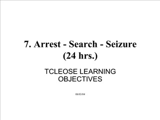 7. Arrest - Search - Seizure  24 hrs.