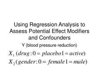 Using Regression Analysis to Assess Potential Effect Modifiers and Confounders