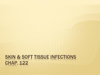 Skin & soft tissue infections chap. 122