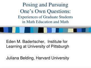 Posing and Pursuing  One's Own Questions: Experiences of Graduate Students  in Math Education and Math