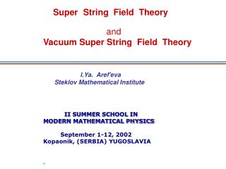 II SUMMER SCHOOL IN MODERN MATHEMATICAL PHYSICS September 1-12, 2002 Kopaonik, (SERBIA) YUGOSLAVIA
