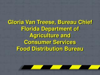 Gloria Van Treese, Bureau Chief Florida Department of Agriculture and  Consumer Services Food Distribution Bureau