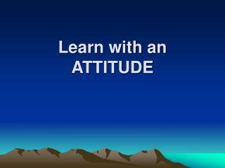 Learn with an  ATTITUDE