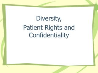 Diversity,  Patient Rights and      Confidentiality