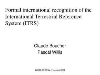 Formal international recognition of the International Terrestrial Reference System (ITRS)