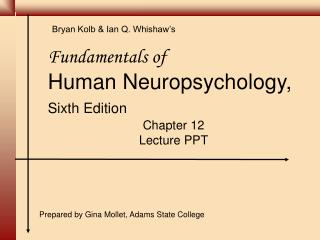 Fundamentals of Human Neuropsychology, Sixth Edition Chapter 12  Lecture PPT