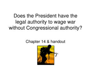 Does the President have the legal authority to wage war without Congressional authority?