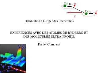 Habilitation à Diriger des Recherches EXPERIENCES AVEC DES ATOMES DE RYDBERG ET DES  MOLECULES ULTRA-FROIDS. Daniel  Co