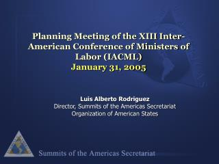 Planning Meeting of the XIII Inter-American Conference of Ministers of Labor (IACML) January 31, 2005