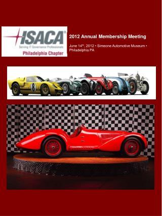 2012 Annual Membership Meeting June 14 th , 2012 • Simeone Automotive Museum • Philadelphia PA