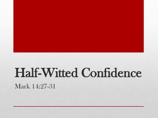 Half-Witted Confidence