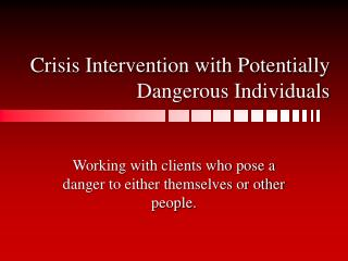 Crisis Intervention with Potentially Dangerous Individuals