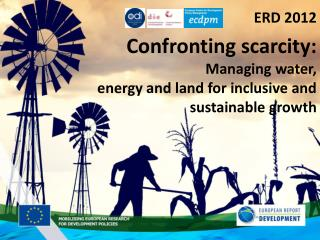 ERD  2012 Confronting scarcity: Managing water,   energy and land for inclusive and sustainable growth