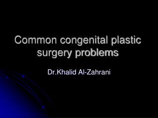 Common congenital plastic surgery problems